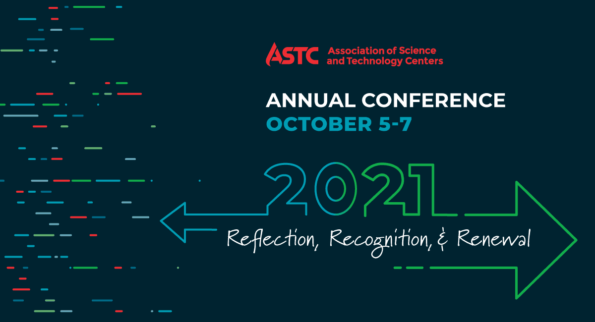 ASTC Annual Conference - October 5-7, 2021: Reflection, Recognition, & Renewal
